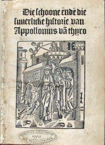 Die schoone ende die suverlicke historie van Appollonius van Thyro… Delft: 1493 [1108 C 43] Het enig bekende exemplaar in een openbare verzameling.
