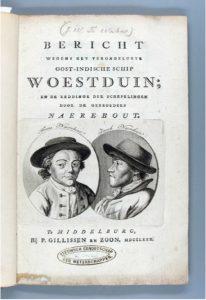 ZB 1045 A3J.W. te Water, Bericht wegens het verongelukte Oost-Indische schip Woestduin en de reddinge der schepelingen, Middelburg 1780.In bruikleen bij de Zeeuwse Bibliotheek.